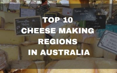 Top 10 Cheese Making Regions in Australia