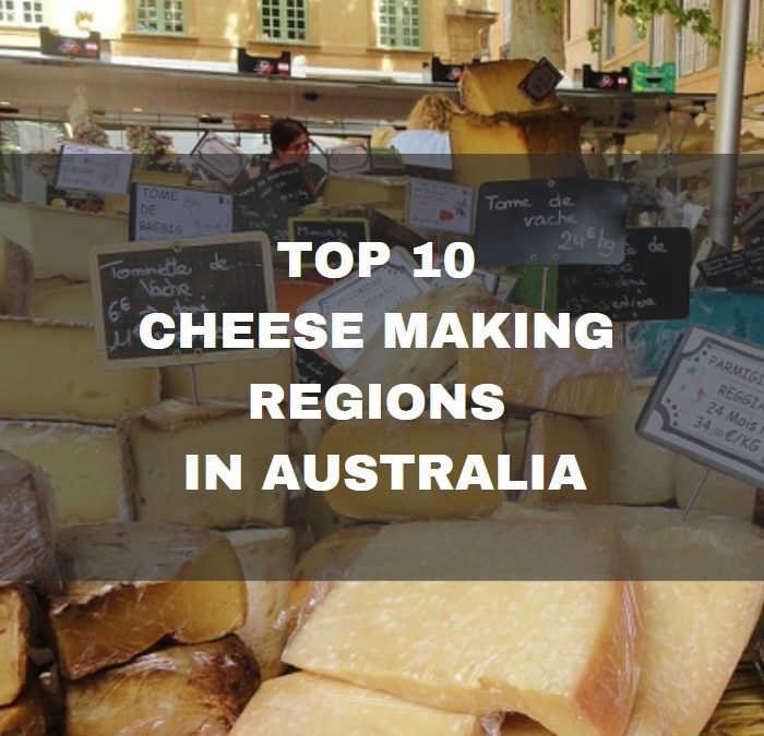 Top 10 Cheese Making Regions in Australia